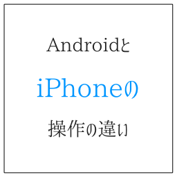 AndroidとiPhoneの操作の違い 通知に要注意